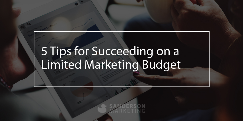 5 Tips for Succeeding on a Limited Marketing Budget