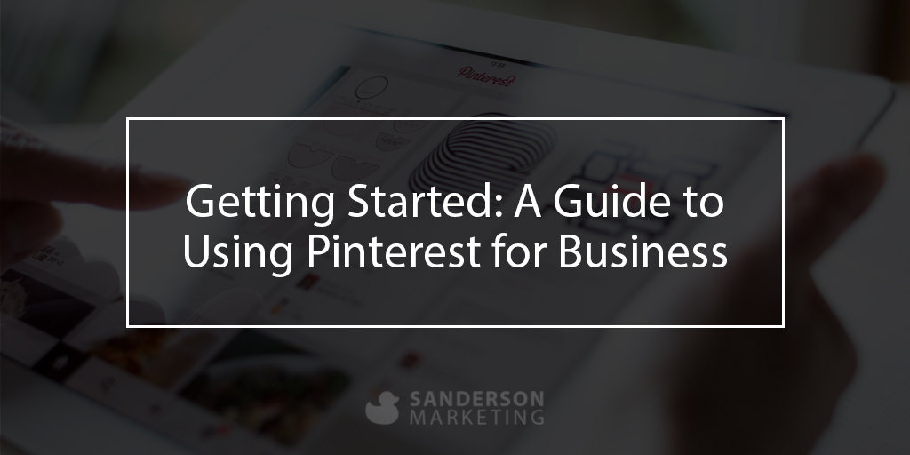 Getting Started: A Guide to Using Pinterest for Business