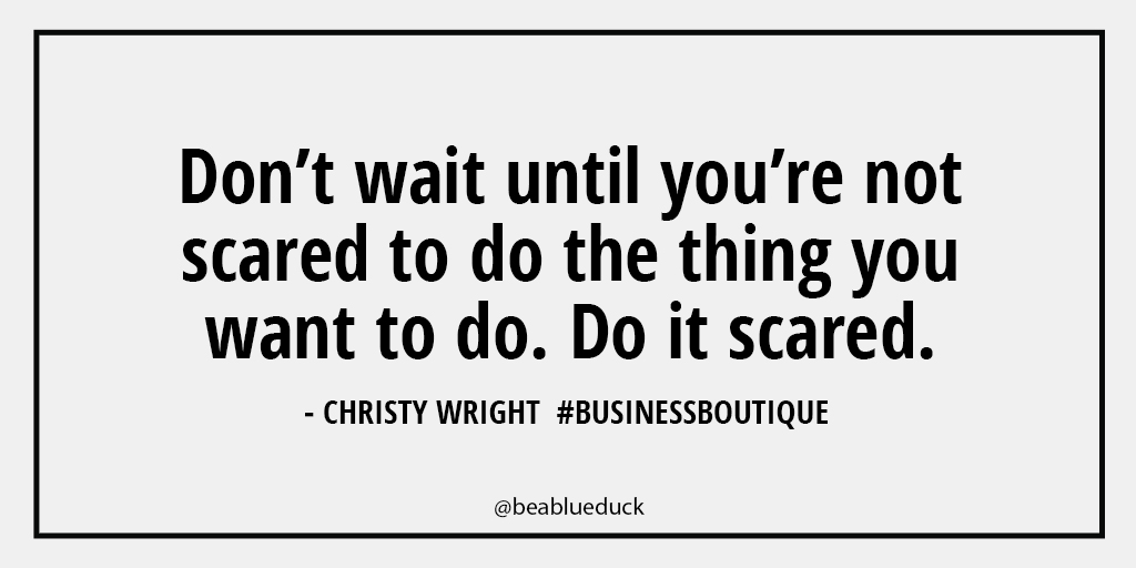 Don't wait until you're not scared quote by Christy Wright